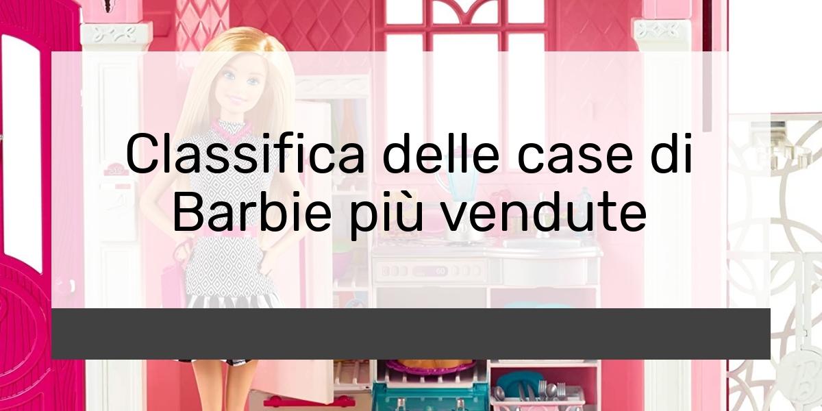 Classifica delle case di Barbie più vendute