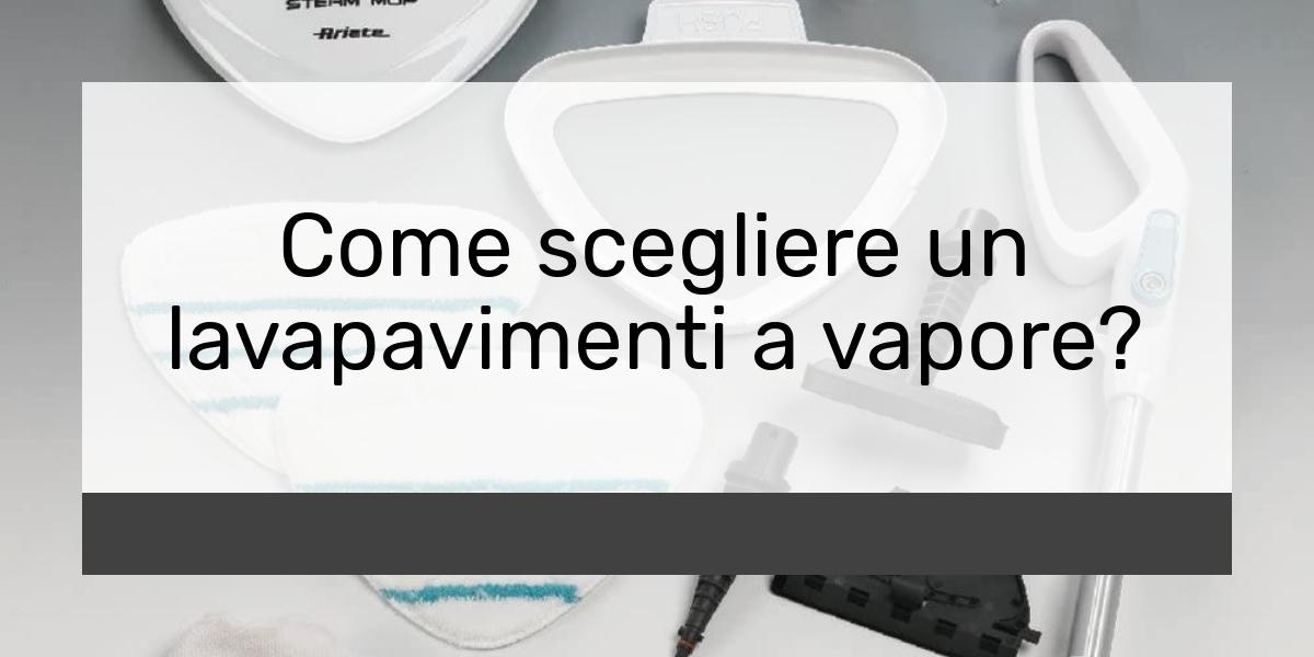 Come scegliere un lavapavimenti a vapore