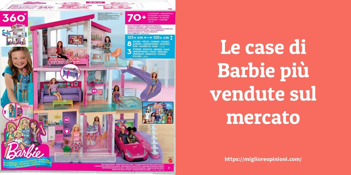 Le case di Barbie più vendute sul mercato