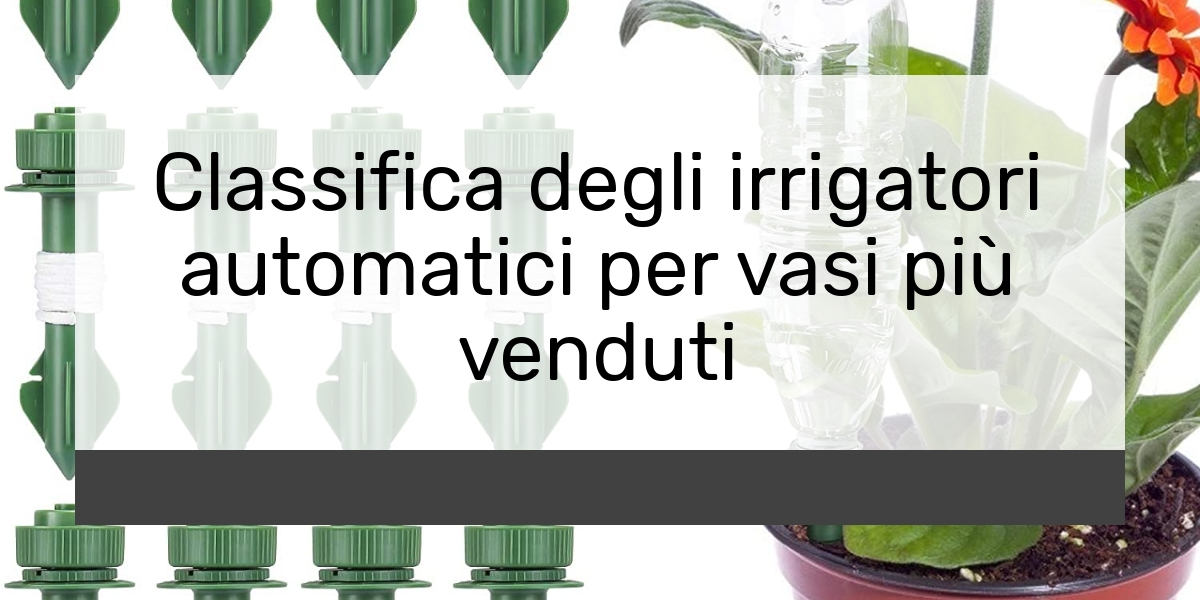 Classifica degli irrigatori automatici per vasi più venduti