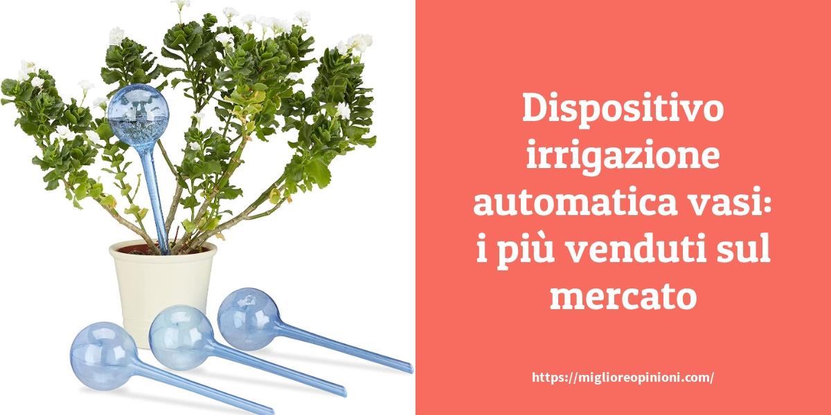 Dispositivo irrigazione automatica vasi i più venduti sul mercato