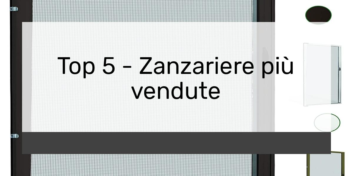 Top 5 Zanzariere più vendute