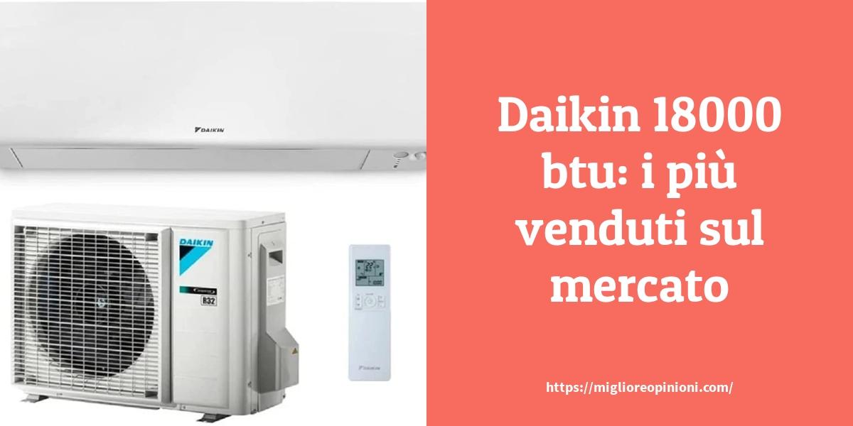 Daikin 18000 btu: i più venduti sul mercato