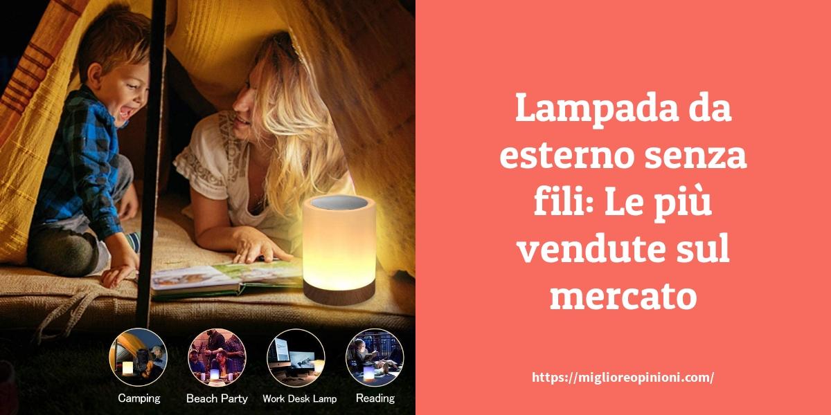 Lampade led da esterno senza fili: Consigli d'acquisto, Classifica e Recensioni