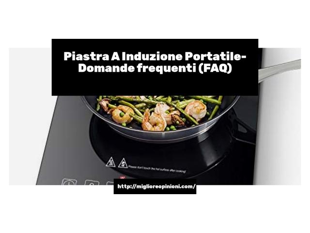 Piastra A Induzione Portatile- Domande frequenti (FAQ)